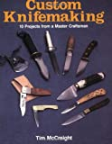 Custom Knifemaking: 10 Projects from a Master Craftsman (0811721752) by McCreight, Tim