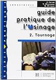 Guide pratique de l'Usinage : Tome 2, Tournage