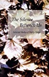 The Silence Between Us: Selected Haiku of Wally Swist