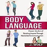 Body Language: Master the Art of Reading Anyone through Nonverbal Communication   J. Wolf
