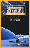 Guide to Sea Kayaking in Southeast Alaska: The Best Dya Trips and Tours from Misty Fjords to Glacier Bay (Regional Sea Kayaking Series) (0762704098) by Howard, James