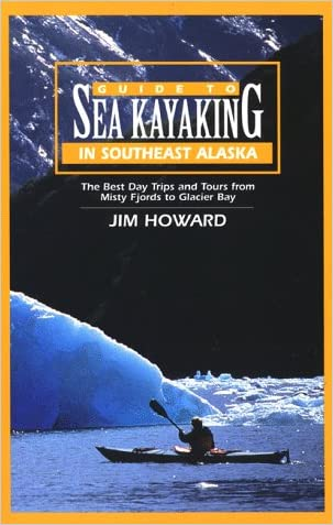 Guide to Sea Kayaking in Southeast Alaska: The Best Dya Trips and Tours from Misty Fjords to Glacier Bay (Regional Sea Kayaking Series)