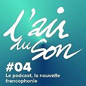 Le podcast, la nouvelle francophonie (L'Air du son 4) | Andréane Meslard, Salomé Kiner