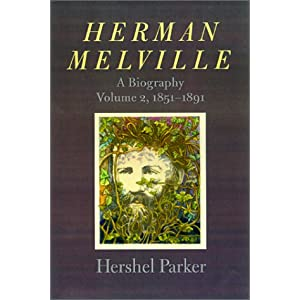 Herman Melville: A Biography (Volume 2, 1851-1891) Hershel Parker