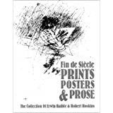 Fin de siecle prints, posters & prose. The collection of Erwin Raible & Robert Hoskins. Introduction by Patricia...