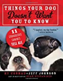 Things Your Dog Doesn't Want You to Know: Eleven Courageous Canines Tell All (1402263287) by Johnson, Jeff
