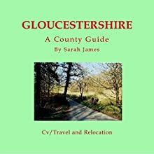 Gloucestershire: A County Guide: Barnaby's Relocation Guides, Book 2 Audiobook by Sarah James Narrated by Sangita Chauhan