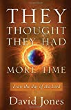 They Thought They Had More Time: I Saw the Day of the Lord (0768403219) by Jones, David