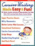 Cursive Writing Made Easy & Fun: 101 Quick, Creative Activities & Reproducibles That Help Kids of All Learning Styles Master Cursive Writing