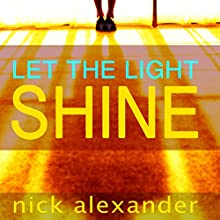 Let the Light Shine Audiobook by Nick Alexander Narrated by Penelope Rawlins