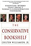 The Conservative Bookshelf: Essential Works That Impact Today's Conservative Thinkers (0806525371) by Chilton Williamson
