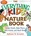 The Everything Kids' Nature Book: Create Clouds, Make Waves, Defy Gravity and Much More! (Everything Kids Series)
