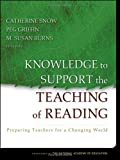 Knowledge to Support the Teaching of Reading: Preparing Teachers for a Changing World (Jossey-Bass Education)
