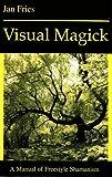 Visual Magick: Manual of Freestyle Shamanism