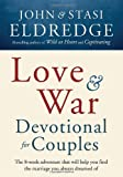 Love and War Devotional for Couples: The Eight-Week Adventure That Will Help You Find the Marriage You Always Dreamed Of (0307729931) by Eldredge, John