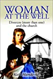 img - for Woman at the Well: Divorces (More Than One) and the Church book / textbook / text book