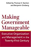 Making Government Manageable: Executive Organization and Management in the Twenty-First Century