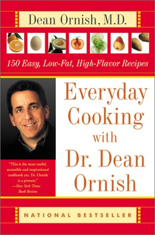Everyday Cooking With Dr. Dean Ornish : 150 Easy, Low-Fat, High-Flavor Recipes, DEAN ORNISH