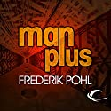 Man Plus Audiobook by Frederik Pohl Narrated by Dennis Boutsikaris, Robert J. Sawyer