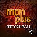 Man Plus Hörbuch von Frederik Pohl Gesprochen von: Dennis Boutsikaris, Robert J. Sawyer