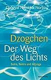 Dzogchen - Der Weg des Lichts. Sutra, Tantra und Ati-Yoga