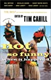 Not So Funny When It Happened: The Best of Travel Humor and Misadventure (1885211554) by Cahill, Tim