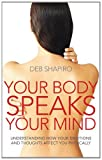Your Body Speaks Your Mind: Understanding How Your Emotions and Thoughts Affect You Physically (0749940557) by Shapiro, Debbie