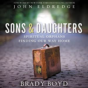 Sons and Daughters: Spiritual Orphans Finding Our Way Home | [Brady Boyd]