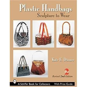 Plastic Handbags: Sculpture To Wear (Schiffer Book for Collectors)
