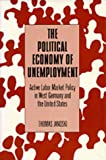img - for The Political Economy of Unemployment: Active Labor Market Policy in West Germany and the United States book / textbook / text book