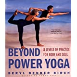 Beyond Power Yoga: 8 Levels of Practice for Body and Soul ~ Beryl Bender Birch