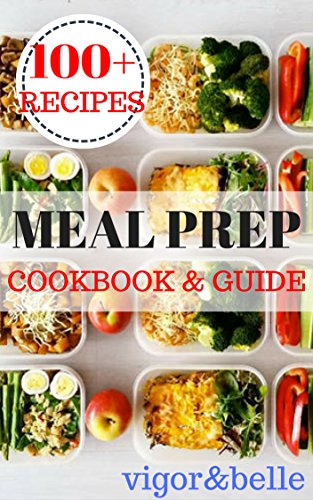 Meal Prep: Cookbook & Guide: Over 100 Quick and Easy Recipes for Batch Cooking & Plan Ahead Meals (Weight Loss, Meal Prep, Meal Plan, Healthy Recipes) (The Cook Book compare prices)