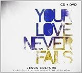 Jesus Culture Your Love Never Fails (CD/DVD) by Jesus Culture (2010) Audio CD