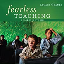 Fearless Teaching: Collected Stories Audiobook by Stuart Grauer Narrated by Stuart Grauer