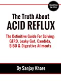 The Truth About Acid Reflux: The Definitive Guide to Solving GERD, Leaky Gut, Candida, SIBO and Digestive Ailments