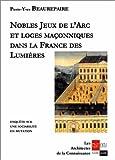 echange, troc Pierre-Yves Beaurepaire - Nobles jeux de l'Arc et loges maçonniques dans la France des Lumières