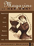 Margaret Beetham A Magazine of Her Own?: Domesticity and Desire in the Woman's Magazine, 1800-1914: Domesticity and Desire in the Women's Magazine, 1800-1914