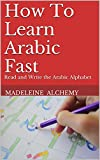How To Learn Arabic Fast: Read and Write the Arabic Alphabet (Transform Your World Book 2)