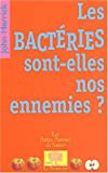 Les bactries sont-elles nos ennemies ?