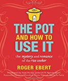 The Pot and How to Use It: The Mystery and Romance of the Rice Cooker (0740791427) by Ebert, Roger