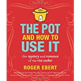 The Pot and How to Use It: The Mystery and Romance of the Rice Cooker ~ Roger Ebert
