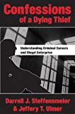 Confessions of a Dying Thief: Understanding Criminal Careers and Illegal Enterprise (New Lines in Criminology)