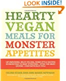 Hearty Vegan Meals for Monster Appetites: Lip-Smacking, Belly-Filling, Home-Style Recipes Guaranteed to Keep Everyone-Even the Meat Eaters-Fantastically Full
