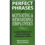 Perfect Phrases for Motivating and Rewarding Employees (Perfect Phrases Series) ~ Harriet Diamond