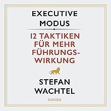 Executive Modus: 12 Taktiken für mehr Führungswirkung Hörbuch von Stefan Wachtel Gesprochen von: Stefan Wachtel