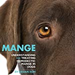 Mange: Understanding and Treating Demodectic Mange in Dogs | Devan Soh