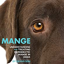 Mange: Understanding and Treating Demodectic Mange in Dogs (       UNABRIDGED) by Devan Soh Narrated by Gloria De Leon