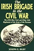The Irish Brigade In The Civil War: The 69th New York and Other Irish Regiments of The Army Of The Potomac: Joseph G. Bilby: 9780938289975: Amazon.com: Books