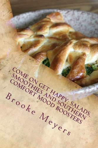 Come on Get Happy: Salads, Smoothies and Southern Comfort Mood Boosters by Brooke Meyers