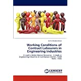 Working Conditions of Contract Labourers in Engineering Industries: A Lead to Better Human Resources - A study...